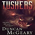 Tuskers: Wild Pig Apocalypse, Book 1 Audiobook by Duncan McGeary Narrated by Brian Sutherland