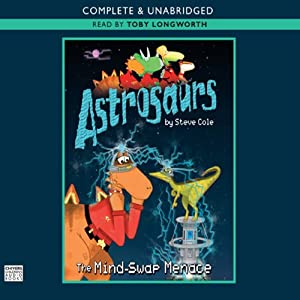 Astrosaurs: The Mind-swap Menace | [Steve Cole]