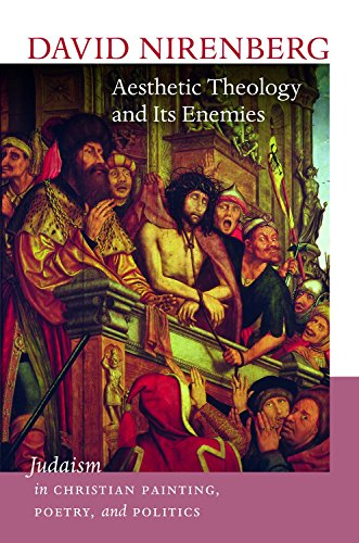 Aesthetic Theology and Its Enemies: Judaism in Christian Painting, Poetry, and Politics (The Mandel Lectures in the Humanities) PDF