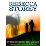 At The Edge Of The World (Dragon Speaker Trilogy Book 2)by Rebecca Storey