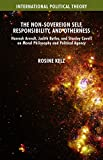 img - for The Non-Sovereign Self, Responsibility, and Otherness: Hannah Arendt, Judith Butler, and Stanley Cavell on Moral Philosophy and Political Agency (International Political Theory) book / textbook / text book
