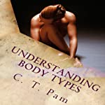 Understanding Body Types: To Enhance Your Weight Management Program, Volume 1 (       UNABRIDGED) by C. T. Pam Narrated by James Killavey