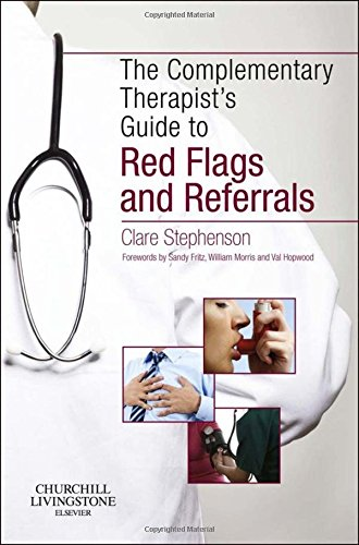 The Complementary Therapist's Guide to Red Flags and Referrals, 1e