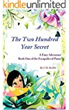 Children's Book: The Two Hundred Year Secret: A Fairy Adventure for Ages 9 - 12 (The Escapades of Pansy)
