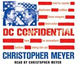 DC Confidential: The Controversial Memoirs of Britain's Ambassador at the Time of 9/11 and the Iraq War Sir Christopher Meyer