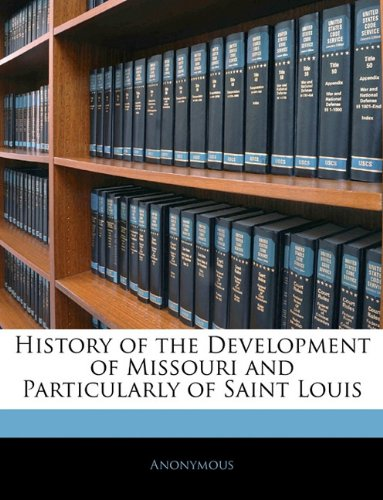 History of the Development of Missouri and Particularly of Saint Louis