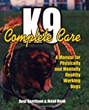 img - for K9 Complete Care: A Manual for Physically and Mentally Healthy Working Dogs book / textbook / text book