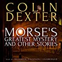 Morse's Greatest Mystery and Other Stories (       UNABRIDGED) by Colin Dexter Narrated by Frederick Davidson