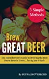 Brew Great Beer: The Homebrewers Guide to Brewing the Best Damn Beer in Town... for $3 per 6-Pack