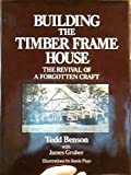 img - for Building the Timber Frame House: The Revival of a Forgotten Craft by Ted Benson (1980-03-03) book / textbook / text book