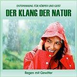 """Der Klang der Natur - Regen mit Gewitter (ohne Musik) Naturkl�nge f�r K�rper und Geist - Entspannung und Wellness f�r die Seelevon """"Electric Air Project"""""""