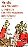 Histoire des croisades et du royaume franc de Jérusalem : Tome 1, 1095-1130 L'anarchie musulmane (Tempus)
