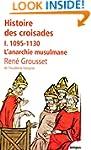 Histoire des croisades - Tome I - N�1...