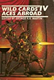 Wild Cards IV - Aces Abroad: A Wild Cards Mosaic Novel