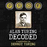 Prof: Alan Turing Decoded | Dermot Turing