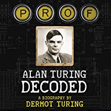 Prof: Alan Turing Decoded Audiobook by Dermot Turing Narrated by Chris Courtenay