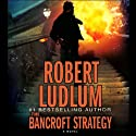 The Bancroft Strategy (       UNABRIDGED) by Robert Ludlum Narrated by Scott Sowers