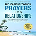 The 100 Most Powerful Prayers for Relationships: Build Meaningful, Enriching Life Long Relationships to Cherish with Family, Friends and Peers Hörbuch von Toby Peterson Gesprochen von: Denese Steele, John Gabriel