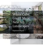 White Cube, Green Maze: New Art Landscapes (0520274407) by Ryan, Raymund