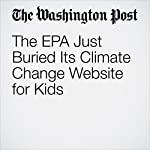 The EPA Just Buried Its Climate Change Website for Kids   Juliet Eilperin