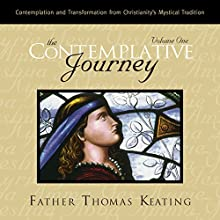The Contemplative Journey: Volume 1: Contemplation and Transformation from Christianity's Mystical Tradition  by Thomas Keating Narrated by Thomas Keating