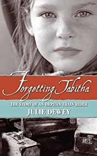 (FREE on 8/2) Forgetting Tabitha The Story Of An Orphan Train Rider by Julie Dewey - http://eBooksHabit.com