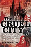Stephen Orr The Cruel City: Is Adelaide the murder capital of Australia?