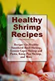 img - for Healthy Shrimp Recipes: Healthy Spicy Shrimp Pasta, Smothered Basil Shrimp, and more! (The Best Healthy Recipes) book / textbook / text book