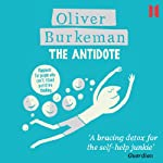 The Antidote: Happiness for People Who Can't Stand Positive Thinking | Oliver Burkeman