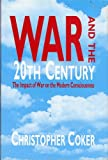 War and the 20th Century: A Study of War and Modern Consciousness (1857530551) by Christopher Coker