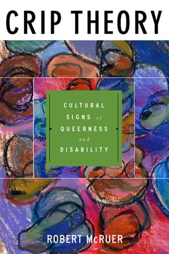 Crip Theory: Cultural Signs of Queerness and Disability...