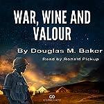 War, Wine, and Valour | Dr. Douglas M. Baker