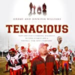 Tenacious: How God Used a Terminal Diagnosis to Turn a Family and a Football Team into Champions | Jeremy Williams,Jennifer Williams