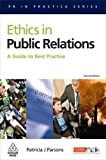 Ethics in Public Relations: A Guide to Best Practice (PR In Practice)