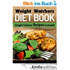 Weight Watchers Diet Book: Weight Watcher Recipes Included (Dash Diet Book For Weight Loss, Weight Watchers 1) (English Edition)