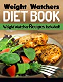 Weight Watchers Diet Book: Weight Watcher Recipes Included (Dash Diet Book For Weight Loss)