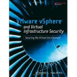 VMware vSphere and Virtual Infrastructure Security: Securing the Virtual Environment ~ Edward Haletky