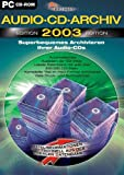 : Audio-CD-Archiv, Edition 2003, CD-ROM Superbequemes Archivieren Ihrer Musik- und mp3-CDs. Für Windows 98SE/Me/2000/XP
