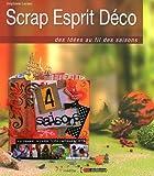 echange, troc Stéphanie Leclerc, Nicolas Stahl - Scrap Esprit Déco : Des idées au fil des saisons