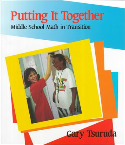 Putting It Together: Middle School Math in Transition, Gary Tsuruda