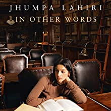 In Other Words Audiobook by Jhumpa Lahiri Narrated by Jhumpa Lahiri