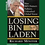 Losing Bin Laden: How Bill Clinton's Failures Unleashed Global Terror | Richard Miniter