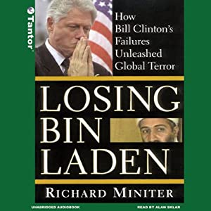 Losing Bin Laden: How Bill Clinton's Failures Unleashed Global Terror | [Richard Miniter]