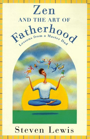 Zen And the art of Fatherhood, Steven Lewis