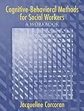 Cognitive-Behavioral Methods: A Workbook for Social Workers