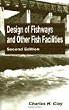 Charles H. Clay Design of Fishways and Other Fish Facilities