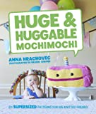 Huge & Huggable Mochimochi: 20 Supersized Patterns for Big Knitted Friends