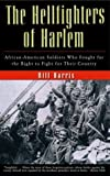 The Hellfighters of Harlem: African-American Soldiers Who Fought for the Right to Fight for Their Country
