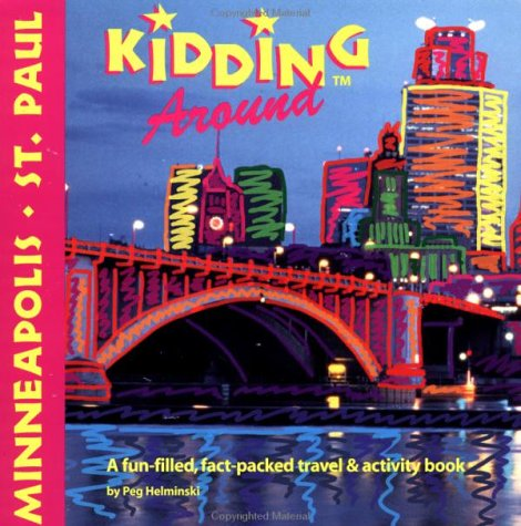 Kidding Around Minneapolis/St. Paul: A Fun-Filled, Fact-Packed, Travel & Activity Book