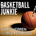 Basketball Junkie: A Memoir Audiobook by Chris Herren, Bill Reynolds Narrated by Peter Berkrot